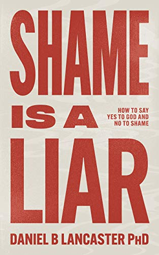 Shame is a Liar: How to Say Yes to God and No to Shame (Christian Self Help Guide Book 2)