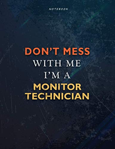 Lined Notebook Journal Don't Mess With Me I Am A Monitor Technician Job Title Working Cover: Management, Task Manager, 21.59 x 27.94 cm, Financial, ... Passion, Teacher, A4, Book, Over 110 Pages