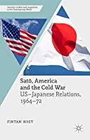 Satō, America and the Cold War: US-Japanese Relations, 1964–72 (Security, Conflict and Cooperation in the Contemporary World)