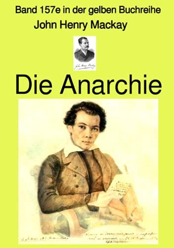 Die Anarchie – Band 157e in der gelben Buchreihe bei Jürgen Ruszkowski: Band 157e in der gelben Buchreihe (gelbe Buchreihe)