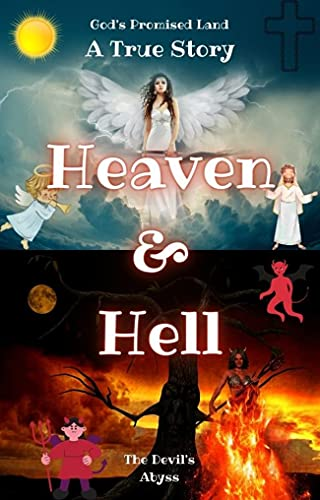 Heaven & Hell | A True Story : God's Promised Land & The Devil's Abyss