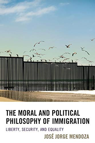 The Moral and Political Philosophy of Immigration: Liberty, Security, and Equality