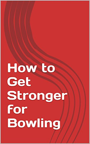 How to Get Stronger for Bowling (English Edition)