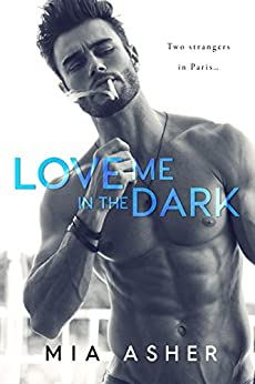 Love Me in the Dark by [Mia Asher]