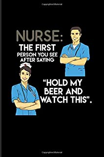 Nurse: The First Person You See After Saying 'Hold My Beer And Watch This': Practitioner & Educator 2020 Planner | Weekly & Monthly Pocket Calendar | 6x9 Softcover Organizer | For Medicine Memes Fans