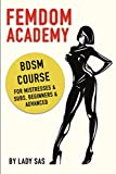 Femdom Academy: SM Course for Mistresses & Subs, Beginners & Advanced