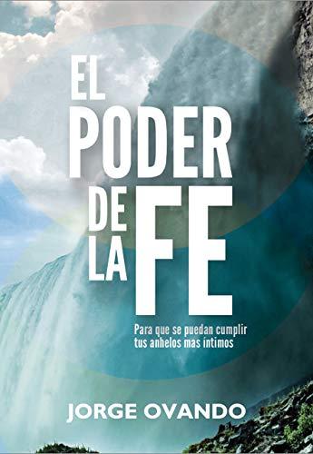 EL PODER DE LA FE: PARA QUE SE PUEDAN CUMPLIR TUS ANHELOS MÁS ÍNTIMOS eBook: Ovando, Jorge : Amazon.es: Tienda Kindle