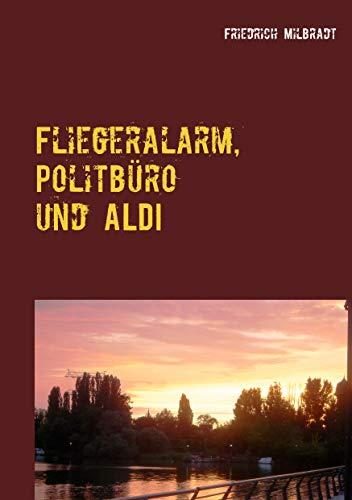 Fliegeralarm, Politbüro und ALDI: Die Erlebnisse des Bodo K. (German Edition)