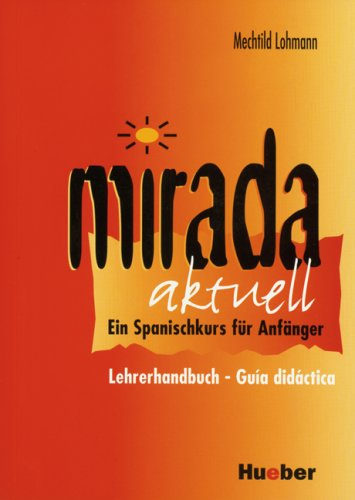 Mirada aktuell: Ein Spanischkurs für Anfänger / Lehrerhandbuch – Guía didáctica