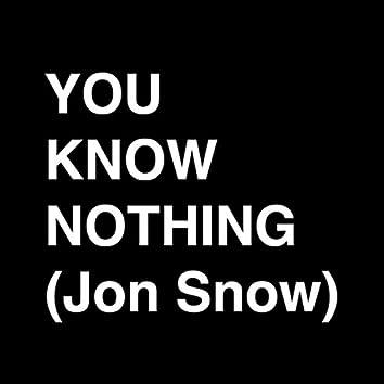 You Know Nothing (Jon Snow)