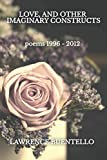 Love, and Other Imaginary Constructs: poems 1996 - 2012
