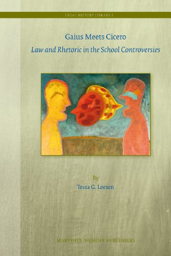 Gaius Meets Cicero: Law and Rhetoric in the School Controversies (Legal History Library, Band 2)