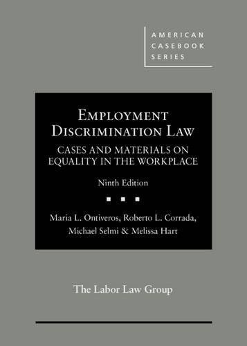 Compare Textbook Prices for Employment Discrimination Law, Cases and Materials on Equality in the Workplace American Casebook Series 9 Edition ISBN 9781634597470 by Ontiveros, Maria,Corrada, Roberto,Selmi, Michael,Hart, Melissa