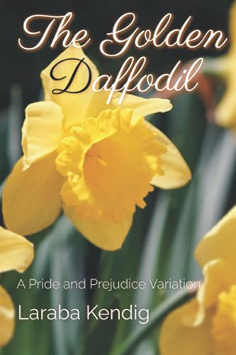 Compare Textbook Prices for The Golden Daffodil: A Pride and Prejudice Variation  ISBN 9798528340593 by Kendig, Laraba