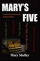 Mary's Five: A Collection of Five Stories by Mary Shelley
