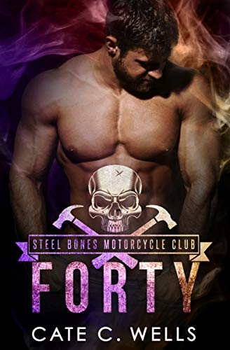 Forty: A Steel Bones Motorcycle Club Romance by [Cate C. Wells, Clarise Tan]
