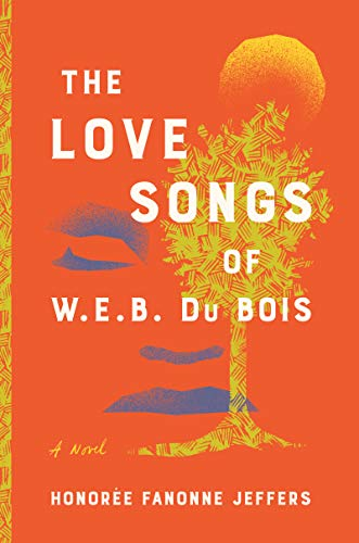 Compare Textbook Prices for The Love Songs of W.E.B. Du Bois: A Novel  ISBN 9780062942937 by Jeffers, Honoree Fanonne