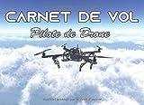 Carnet de VOL Pilote de Drone: Carnet de vol pour pilote   Journal de bord et Suivi de Vol ULM - Avion - hélicoptère - planeur - ascension ballon   ... de vols   Format 21 x 15,2 cm - 100 pages