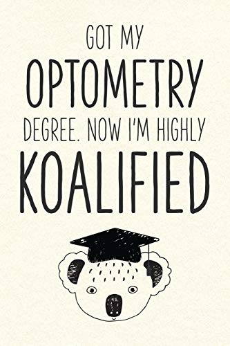 Got My Optometry Degree. Now I'm Highly Koalified: Funny Blank Notebook for Graduation (Alternative to A Greeting Card - Grad Koala Pun)