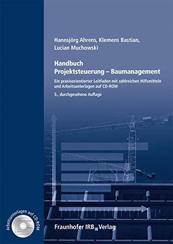 Handbuch Projektsteuerung - Baumanagement.: Ein praxisorientierter Leitfaden mit zahlreichen Hilfsmitteln und Arbeitsunterlagen auf CD-ROM.