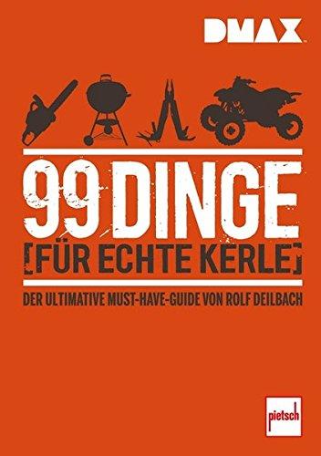 DMAX 99 Dinge für echte Kerle: Der ultimative Must-Have-Guide von Rolf Deilbach