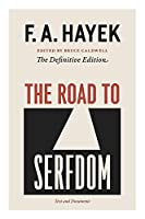 The Road to Serfdom: The Definitive Edition (The Collected Works of F. A. Hayek)