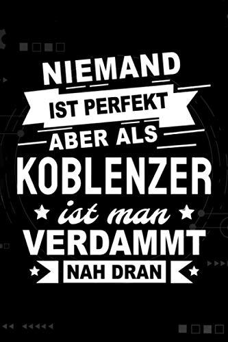 Niemand ist perfekt aber als Koblenzer ist man verdammt nah dran: Notizbuch, 120 Seiten, DIN A5 (6x9 Zoll), Punktliniert, Softcover Matt, Lustiges Geschenk für Koblenzer, Notizheft Geschenkidee