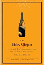 The Widow Clicquot: The Story of a Champagne Empire and the Woman Who Ruled it (Hardback) By (author) Tilar J. Mazzeo