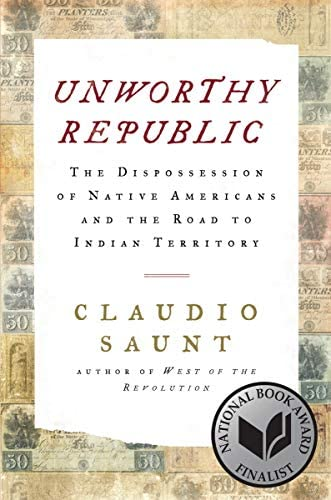 Unworthy Republic The Dispossession of Native Americans and the Road to Indian Territory product image