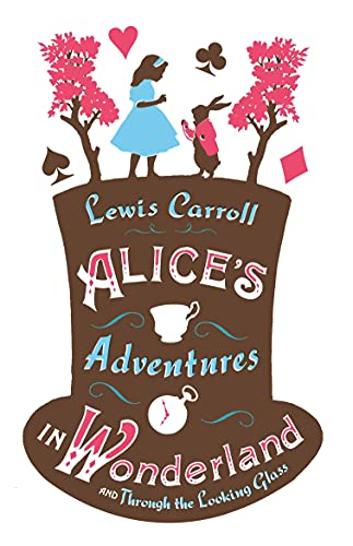 Alice's Adventures in Wonderland and Through the Looking Glass: Lewis Carroll