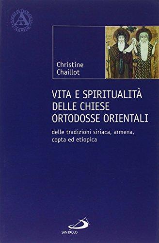 Vita e spiritualità delle chiese ortodosse orientali. Delle tradizioni siriaca, armena, copta ed etiopica