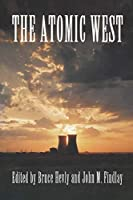 The Atomic West (The Emil and Kathleen Sick Lecture-Book Series in Western History and Biography, 7)