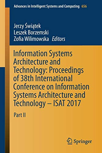 Information Systems Architecture and Technology: Proceedings of 38th International Conference on Information Systems Architecture and Technology – ... Intelligent Systems and Computing, Band 656)