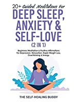 20+ Guided Meditations For Deep Sleep, Anxiety & Self-Love (2 in 1): Beginners Meditation & Positive Affirmations For Depression, Relaxation, Rapid Weight Loss, Overthinking & Energy