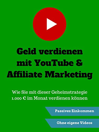 Geld verdienen mit YouTube & Affiliate Marketing; Wie Sie mit dieser...
