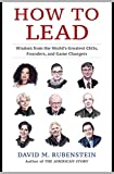 How to Lead - Wisdom from the World's Greatest CEOs, Founders, and Game Changers