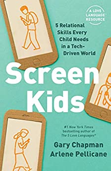 Screen Kids: 5 Relational Skills Every Child Needs in a Tech-Driven World by [Gary Chapman, Arlene Pellicane]