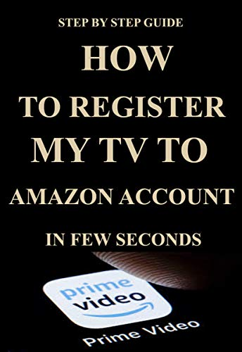 How to Register My TV to My Amazon Account: A Quick and Easy Step By Step Guide to Help to Register My TV to My Amazon Account (English Edition)