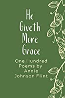He Giveth More Grace: One Hundred Poems by Annie Johnson Flint (Annie Johnson Flint Collection)