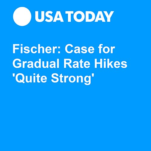 Fischer: Case for Gradual Rate Hikes 'Quite Strong' audiobook cover art