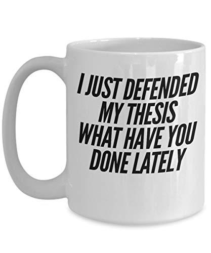 N\A Regalo de tesis Terminado - Acabo de Defender mi tesis ¿Qué has Hecho últimamente? - Taza de café Divertida para graduados