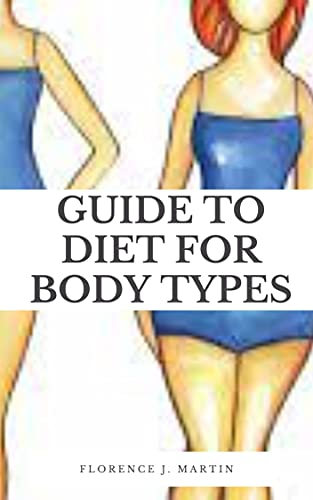 Guide to Diet For Body Types: Understanding your body type can help you better understand how your body metabolizes food, in turn, helping you make better ... align with your goals. (English Edition)