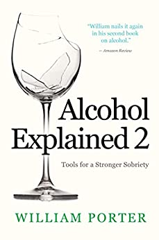 Alcohol Explained 2: Tools for a Stronger Sobriety (English Edition) van [William Porter]
