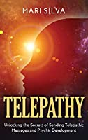 Telepathy: Unlocking the Secrets of Sending Telepathic Messages and Psychic Development