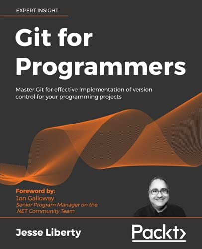 Git for Programmers: Master Git for effective implementation of version control for your programming projects