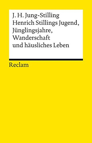 Henrich Stillings Jugend, Jünglingsjahre, Wanderschaft und häusliches Leben (Reclams Universal-Bibliothek)