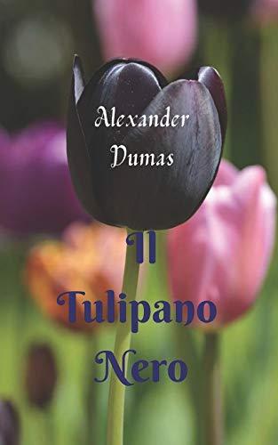 Il Tulipano Nero: Storia e avventura accattivanti, con grandi intriganti dall'inizio alla fine, uno dei migliori classici dello scrittore.