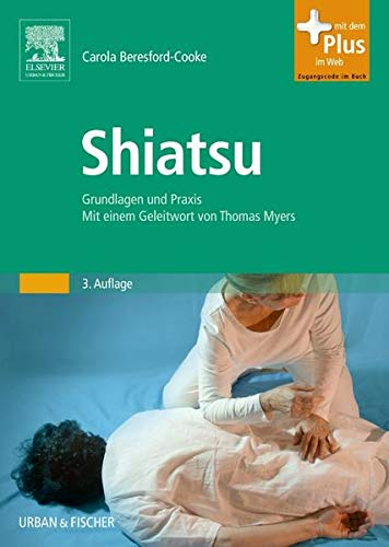 Beresford-Cooke, Carola<br />Shiatsu: Grundlagen und Praxis. Mit einem Geleitwort von Thomas Myers