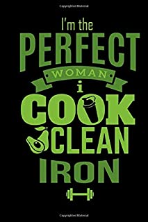 I'm The Perfect Woman I Cook Clean Iron: Funny Green and Black Weekly Workout Log for Women