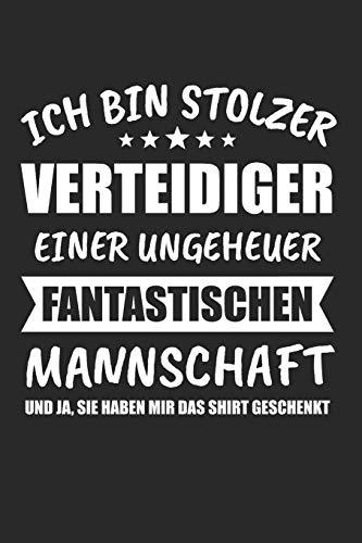 Ich Bin Stolzer Verteidiger Einer Ungeheuer Fantastischen Mannschaft Und Ja, Sie Haben Mir Das Outfit Geschenkt: Torwart & Tormann Notizbuch 6\'x9\' Liniert Geschenk für Fussball & Fußballer